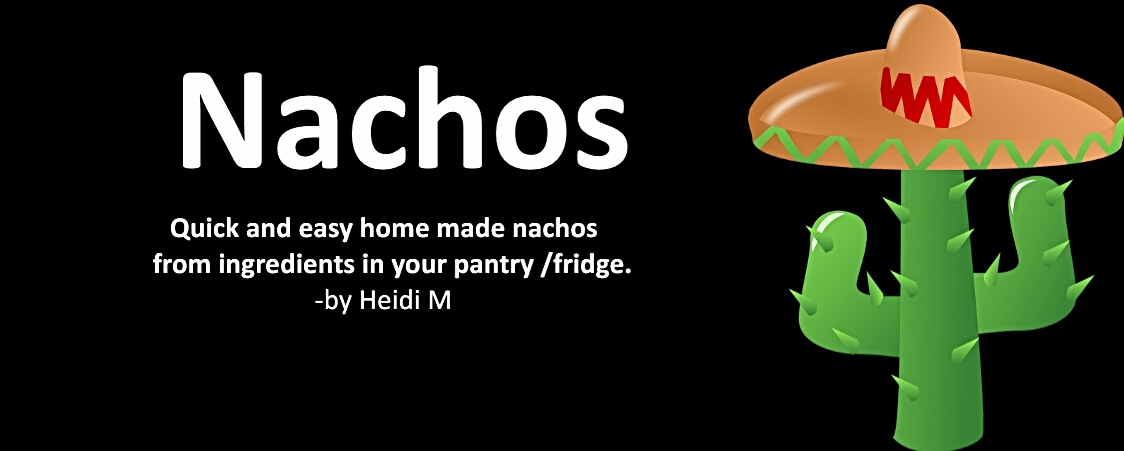 Nachos, text, Quich and easy homemade nachos made from ingredients in your pantry and fridge.