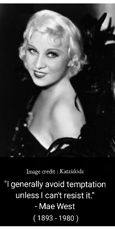 "Mae west and her quote - ""I generally avoid temptation unless I can't resist it"""